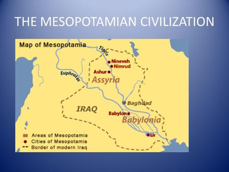 THE MESOPOTAMIAN CIVILIZATION. In Greek it means the land between two rivers Broad fertile valley between the rivers Tigris and Euphrates in West Asia.