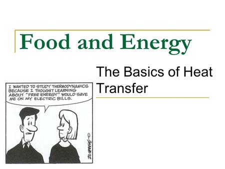 Food and Energy The Basics of Heat Transfer. The Flow of Energy Thermochemistry - concerned with heat changes that occur during chemical reactions.