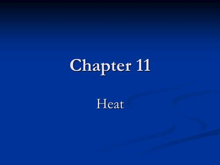 Chapter 11 Heat. Heat Heat is transferred thermal (internal) energy resulting in a temperature change. Heat is transferred thermal (internal) energy resulting.