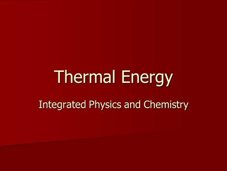 Thermal Energy Integrated Physics and Chemistry. THERMAL ENERGY AND HEAT 1.The kinetic theory of matter states that particles of matter are always in.