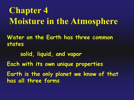 Chapter 4 Moisture in the Atmosphere Chapter 4 Moisture in the Atmosphere Water on the Earth has three common states solid, liquid, and vapor Each with.