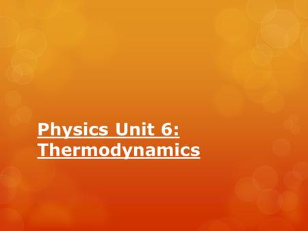 "Physics Unit 6: Thermodynamics. ""Thermodynamics""  Is derived from Greek meaning ""movement of heat."""