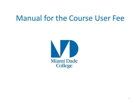 Manual for the Course User Fee 1. Table of Contents Rationale Elaboration of Fee Audit Lists Timetable Background General Procedure Purpose Reporting.