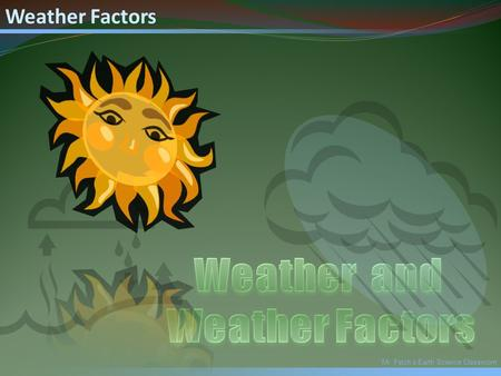 Mr. Fetch's Earth Science Classroom Weather Factors.