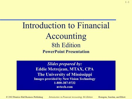 1 - 1 © 2002 Prentice Hall Business Publishing Introduction to Financial Accounting, 8th EditionHorngren, Sundem, and Elliott Introduction to Financial.