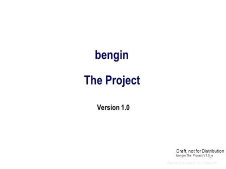 Bengin The Project Version 1.0 Draft, not for Distribution bengin The Project V1.0_e.