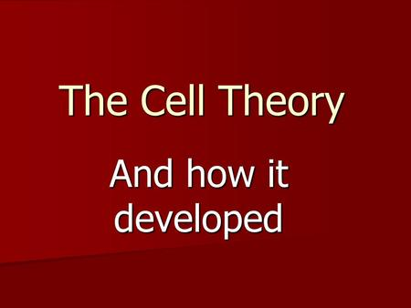 The Cell Theory And how it developed.
