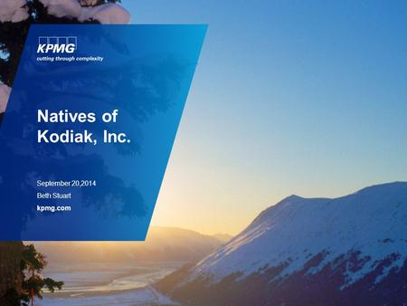 Natives of Kodiak, Inc. September 20,2014 Beth Stuart kpmg.com.