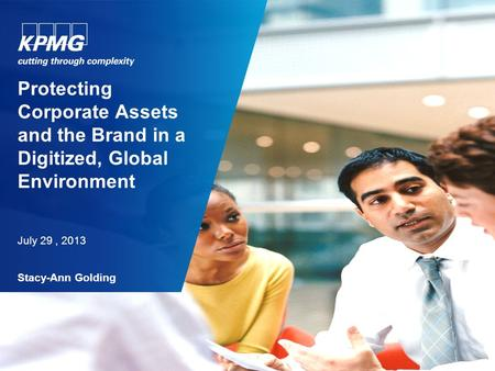 Protecting Corporate Assets and the Brand in a Digitized, Global Environment July 29, 2013 Stacy-Ann Golding.