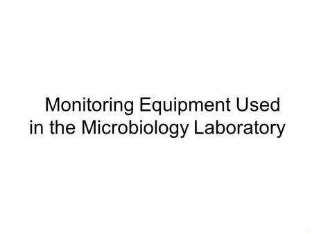 Monitoring Equipment Used in the Microbiology Laboratory 1.