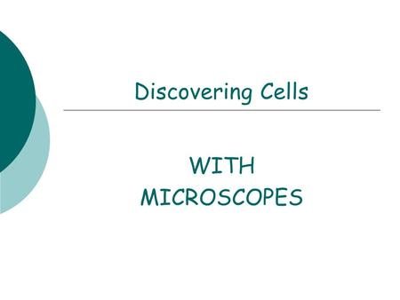 Discovering Cells WITH MICROSCOPES. What are Cells?