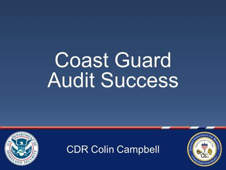 Coast Guard Audit Success CDR Colin Campbell. 1 US Coast Guard.