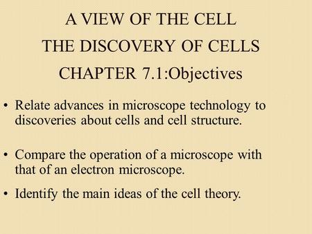 A VIEW OF THE CELL THE DISCOVERY OF CELLS CHAPTER 7.1:Objectives