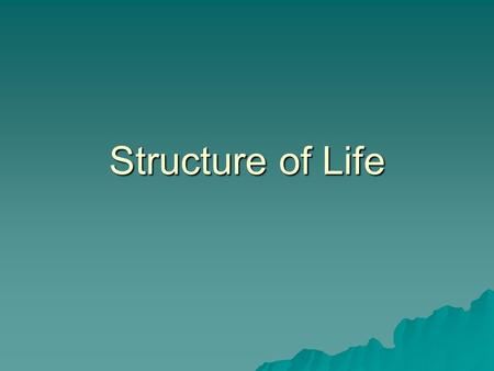 Structure of Life. Elements of Life  90 Natural occurring elements, 25 essential  96% of the mass of a human is made up of C, O, H, N.