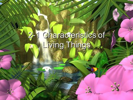 2-1 Characteristics of Living Things. 1.Made of one or more units called cells.