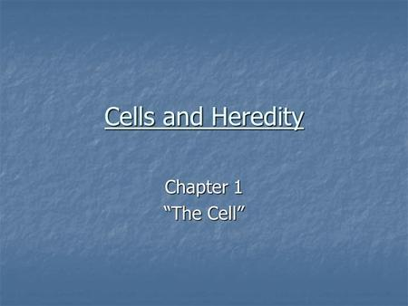 "Cells and Heredity Chapter 1 ""The Cell""."