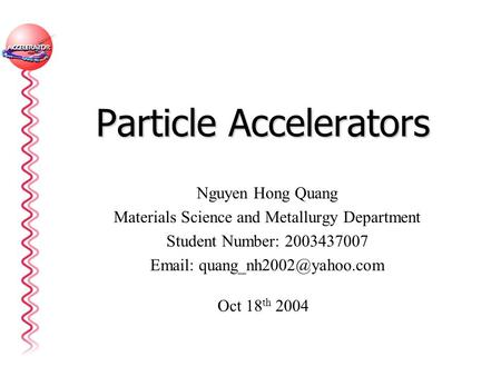 Particle Accelerators Nguyen Hong Quang Materials Science and Metallurgy Department Student Number: 2003437007   Oct 18 th.