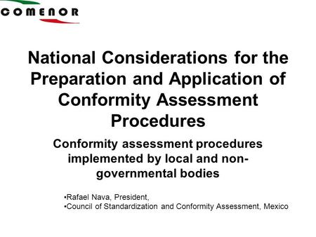 National Considerations for the Preparation and Application of Conformity Assessment Procedures Conformity assessment procedures implemented by local and.