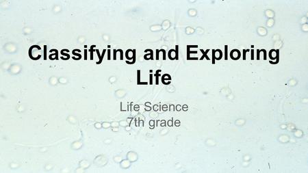 Classifying and Exploring Life Life Science 7th grade.