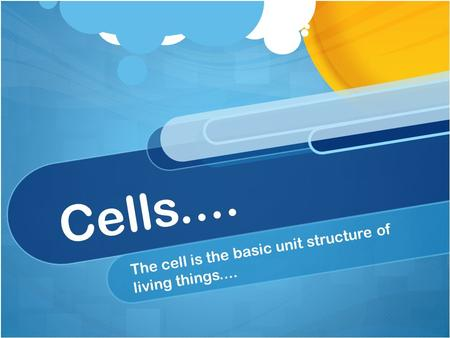 Cells.... The cell is the basic unit structure of living things....