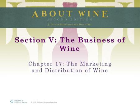 Section V: The Business of Wine Chapter 17: The Marketing and Distribution of Wine.