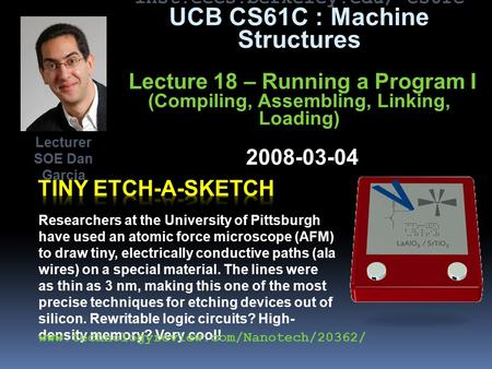 inst.eecs.berkeley.edu/~cs61c UCB CS61C : Machine Structures Lecture 18 – Running a Program I (Compiling, Assembling, Linking, Loading) 2008-03-04 Researchers.