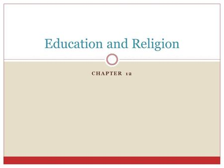 CHAPTER 12 Education and Religion. Education What is education? What is good? What is not so good? Does our society value education?