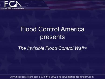 The Invisible Flood Control Wall ™ Flood Control America presents.