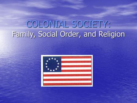 COLONIAL SOCIETY: Family, Social Order, and Religion