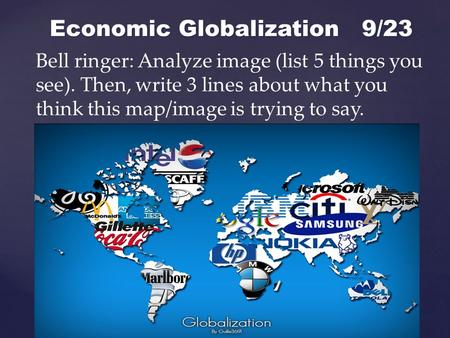 { Economic Globalization 9/23 Bell ringer: Analyze image (list 5 things you see). Then, write 3 lines about what you think this map/image is trying to.