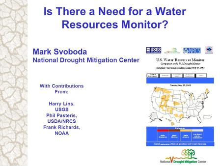 Mark Svoboda National Drought Mitigation Center Is There a Need for a Water Resources Monitor? With Contributions From: Harry Lins, USGS Phil Pasteris,