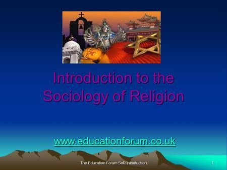 1 The Education Forum SoR Introduction Introduction to the Sociology of Religion www.educationforum.co.uk.