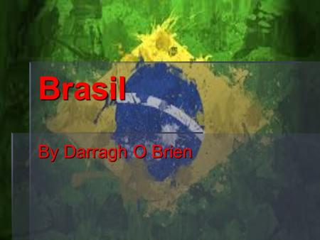 Brasil By Darragh O Brien. Facts  Brasil is the 5 th largest country in the world  200.4 million live in Brasil as of 2013  The Amazon rainforest is.