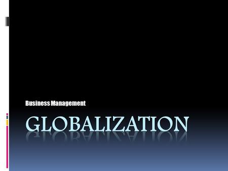 Business Management. Today's Objectives Describe the effect of a global marketplace on business, including  Changes in American business operations 