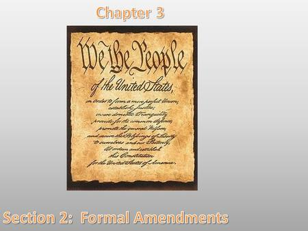 Formal Amendment The Constitution of the United States has now been in force for more than 200 years. That's longer than the written constitution of any.