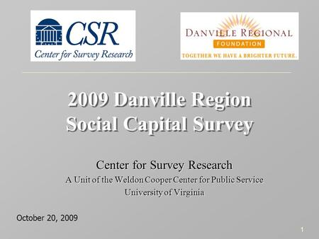 1 2009 Danville Region Social Capital Survey Center for Survey Research A Unit of the Weldon Cooper Center for Public Service University of Virginia Center.