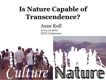 Is Nature Capable of Transcendence? Anne Kull 21-24.10.2009 CECT Conference.