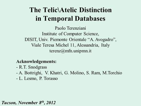"The Telic\Atelic Distinction in Temporal Databases Paolo Terenziani Institute of Computer Science, DISIT, Univ. Piemonte Orientale ""A. Avogadro"", Viale."