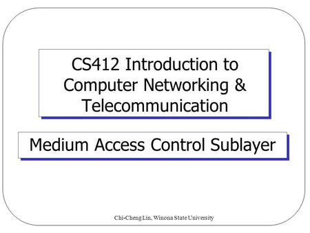 Chi-Cheng Lin, Winona State University CS412 Introduction to Computer Networking & Telecommunication Medium Access Control Sublayer.