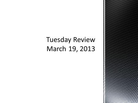 Tuesday Review March 19, 2013.