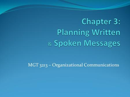 MGT 3213 – Organizational Communications. Process for Planning and Preparing Spoken and Written Messages STEP 1 STEP 2 STEP 3 STEP 4 STEP 5 STEP 6 STEP.