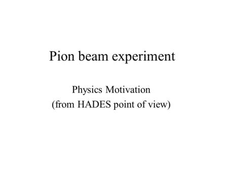 Pion beam experiment Physics Motivation (from HADES point of view)