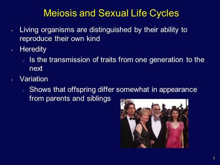 1 Meiosis and Sexual Life Cycles Living organisms are distinguished by their ability to reproduce their own kind Heredity – Is the transmission of traits.