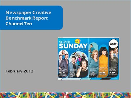 February 2012 Newspaper Creative Benchmark Report Channel Ten.