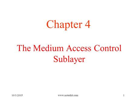 The Medium Access Control Sublayer Chapter 4 10/1/2015www.noteshit.com1.
