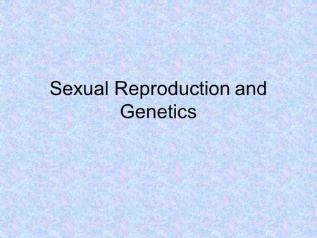 Sexual Reproduction and Genetics. What would happen without meiosis? 1.Construct a data table with the headings Cycle numberStageChromosome number 111222333111222333.