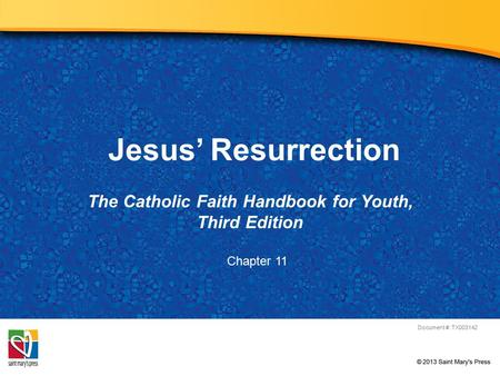 Jesus' Resurrection The Catholic Faith Handbook for Youth, Third Edition Document #: TX003142 Chapter 11.