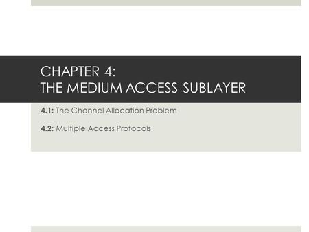 CHAPTER 4: THE MEDIUM ACCESS SUBLAYER 4.1: The Channel Allocation Problem 4.2: Multiple Access Protocols.
