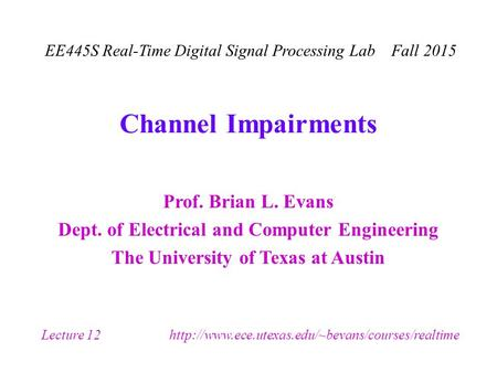 Prof. Brian L. Evans Dept. of Electrical and Computer Engineering The University of Texas at Austin EE445S Real-Time Digital Signal Processing Lab Fall.