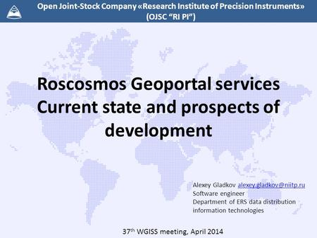 "Roscosmos Geoportal services Current state and prospects of development Open Joint-Stock Company «Research Institute of Precision Instruments» (OJSC ""RI."